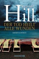 Reginald Hill: Der Tod heilt alle Wunden ★★★★