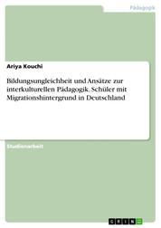 Bildungsungleichheit und Ansätze zur interkulturellen Pädagogik. Schüler mit Migrationshintergrund in Deutschland