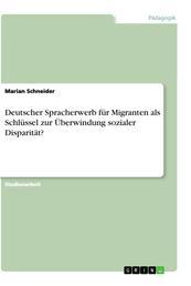 Deutscher Spracherwerb für Migranten als Schlüssel zur Überwindung sozialer Disparität?