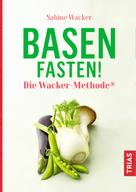 Sabine Wacker: Basenfasten! Die Wacker-Methode®