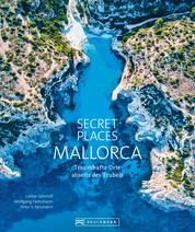 Secret Places Mallorca. - Bildband: Traumhafte Orte abseits des Trubels. Echte Geheimtipps zu einsamen Buchten, Wandertouren und grandiosen Ausblicken.