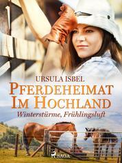 Pferdeheimat im Hochland - Winterstürme, Frühlingsluft