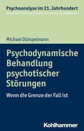 Psychodynamische Behandlung psychotischer Störungen - Wenn die Grenze der Fall ist