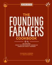 The Founding Farmers Cookbook, second edition - 100 Recipes From the Restaurant Owned by American Family Farmers