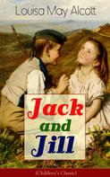 Louisa May Alcott: Jack and Jill (Children's Classic)