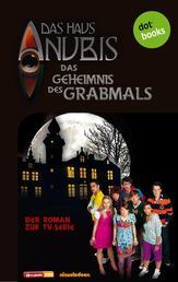 Das Haus Anubis - Band 2: Das Geheimnis des Grabmals - Der Roman zur TV-Serie