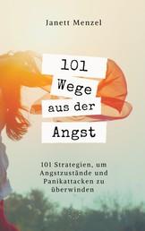 101 Wege aus der Angst - 101 Strategien, um deine Angstzustände und Panikattacken zu überwinden