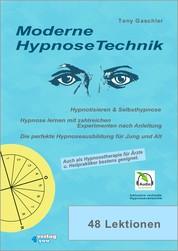 Moderne Hypnosetechnik - Hypnotisieren & Selbsthypnose. Hypnose lernen mit zahlreichen Experimenten nach Anleitung. Die perfekte Hypnoseausbildung für Jung und Alt.