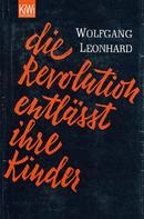 Wolfgang Leonhard: Die Revolution entlässt ihre Kinder ★★★★★