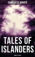 Charlotte Brontë: TALES OF ISLANDERS (Complete Edition)