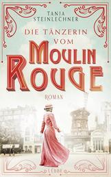 Die Tänzerin vom Moulin Rouge - Roman