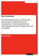 Marc Grezlikowski: Die Mitwirkungsrechte des Deutschen Bundestages in Angelenheiten der Europäischen Union hinsichtlich der Übertragung nationaler Kompetenzen auf EU-Organe