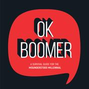 OK Boomer - A Survival Guide for the Misunderstood Millennial