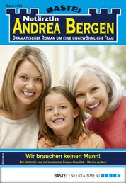Notärztin Andrea Bergen 1362 - Arztroman - Wir brauchen keinen Mann!