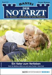 Der Notarzt 322 - Arztroman - Ein Vater zum Verlieben