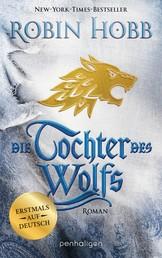 Die Tochter des Wolfs - Roman - Erstmals auf Deutsch