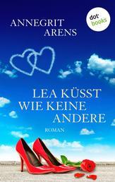 Lea küsst wie keine andere - Roman