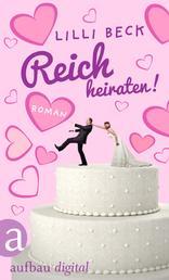 Reich heiraten - Roman