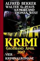Alfred Bekker: Krimi Großband April 2017: Vier Kriminalromane