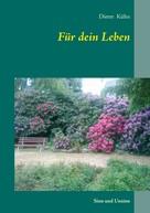 Dieter Kühn: Für dein Leben