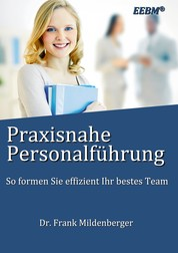 Praxisnahe Personalführung - So formen Sie effizient Ihr bestes Team