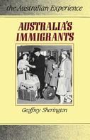 Geoffrey Sherington: Australia's Immigrants