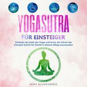 Yogasutra für Einsteiger: Entdecke die Seele des Yogas und lerne, die Lehren des Patanjali Schritt für Schritt in deinem Alltag anzuwenden