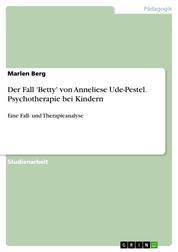 Der Fall 'Betty' von Anneliese Ude-Pestel. Psychotherapie bei Kindern - Eine Fall- und Therapieanalyse