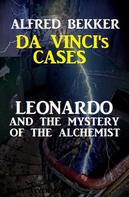 Alfred Bekker: Leonardo and the Mystery of the Alchemist: Da Vinci's Cases #3