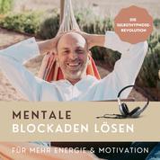 Mentale Blockaden lösen (Hypnose-Hörbuch) - Die Selbsthypnose-Revolution für mehr Energie & Motivation