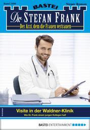 Dr. Stefan Frank 2490 - Arztroman - Visite in der Waldner-Klinik