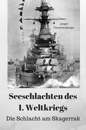 Seeschlachten des 1. Weltkriegs: Die Schlacht am Skagerrak