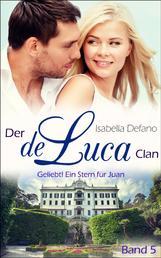 Geliebt! Ein Stern für Juan - Der de Luca Clan (Band 5)
