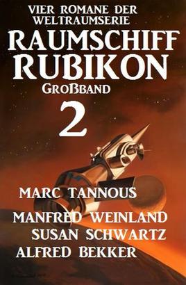 Großband Raumschiff Rubikon 2 - Vier Romane der Weltraumserie