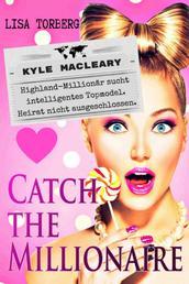 Catch the Millionaire - Kyle MacLeary - Highland-Millionär sucht intelligentes Topmodel. Heirat nicht ausgeschlossen.