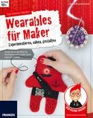 Anna Blumenkranz: Der kleine Hacker: Wearables für Maker
