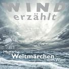 Tobias Koch: Wind erzählt - Magische Weltmärchen vom Wind