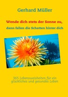 Gerhard Müller: Wende dich stets der Sonne zu, dann fallen die Schatten hinter dich