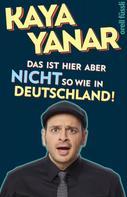 Kaya Yanar: Das ist hier aber nicht so wie in Deutschland! ★★★★