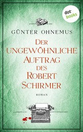 Der ungewöhnliche Auftrag des Robert Schirmer - Roman