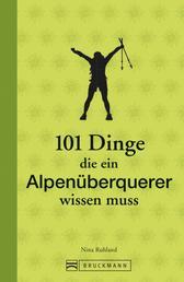 101 Dinge, die ein Alpenüberquerer wissen muss - Mit praktischem Wissen zu Ausrüstung und Planung. Das ideale Geschenkbuch für alle Transalp-Fans.