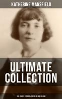 Katherine Mansfield: KATHERINE MANSFIELD Ultimate Collection: 100+ Short Stories & Poems in One Volume