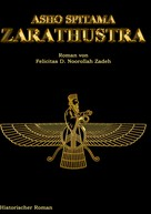 Felicitas D. Noorollah Zadeh: Asho Spitama Zarathustra