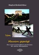 Manfred Berthold Klose: Von Mauern geprägt