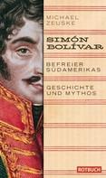 Michael Zeuske: Simón Bolívar. Befreier Südamerikas