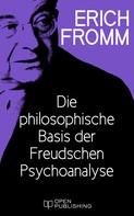 Erich Fromm: Die philosophische Basis der Freudschen Psychoanalyse