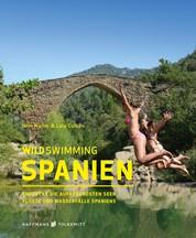 Wild Swimming Spanien - Entdecke die aufregendsten Seen, Flüsse und Wasserfälle Spaniens
