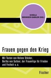Frauen gegen den Krieg - Mit Texten von Helene Stöcker, Bertha von Suttner, der Frauenliga für Frieden und Freiheit u. a.