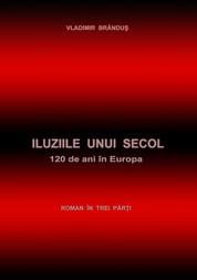 Iluziile unui secol - 120 de ani in Europa