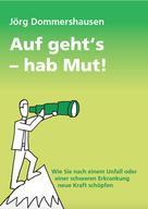 Jörg Dommershausen: Auf geht's – hab Mut!